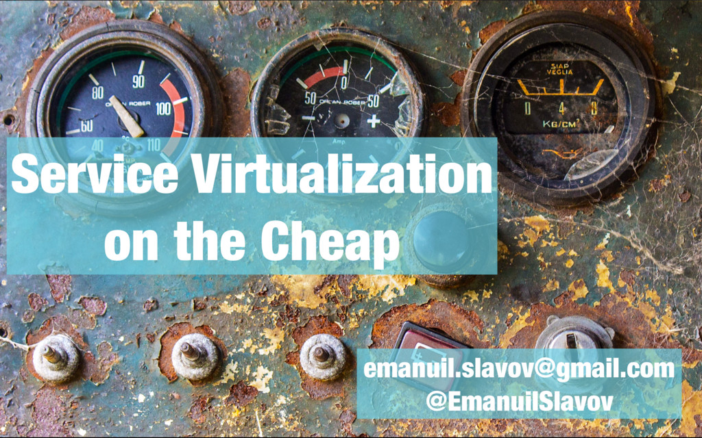 Service Virtualization on the Cheap emanuil.sla...