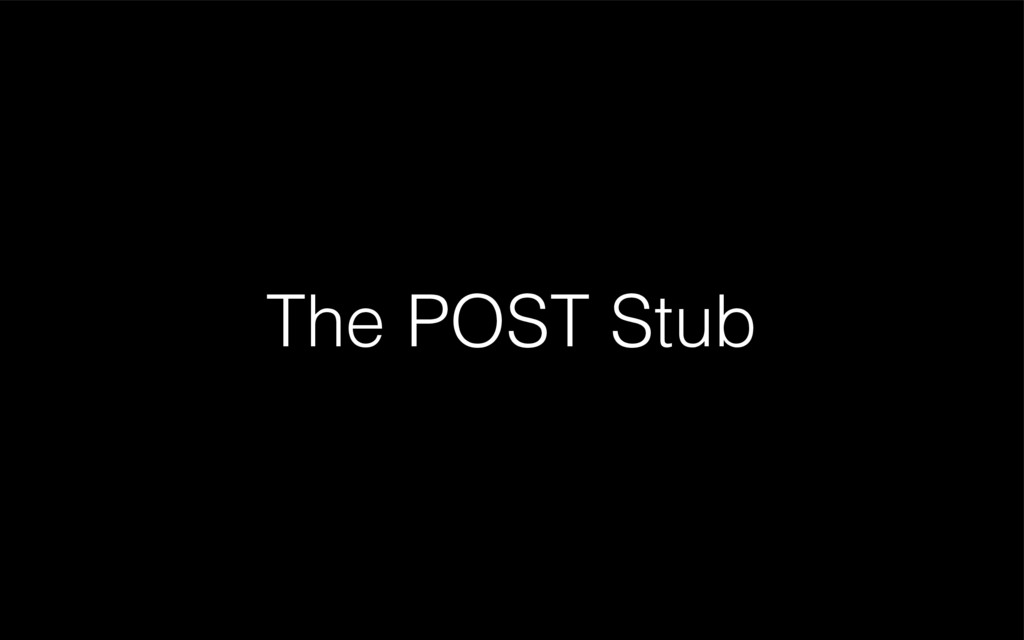 The POST Stub
