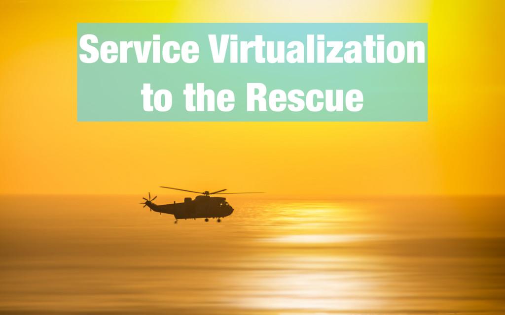 Service Virtualization to the Rescue
