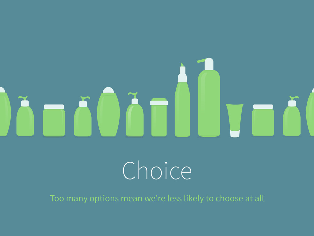 Choice Too many options mean we're less likely ...