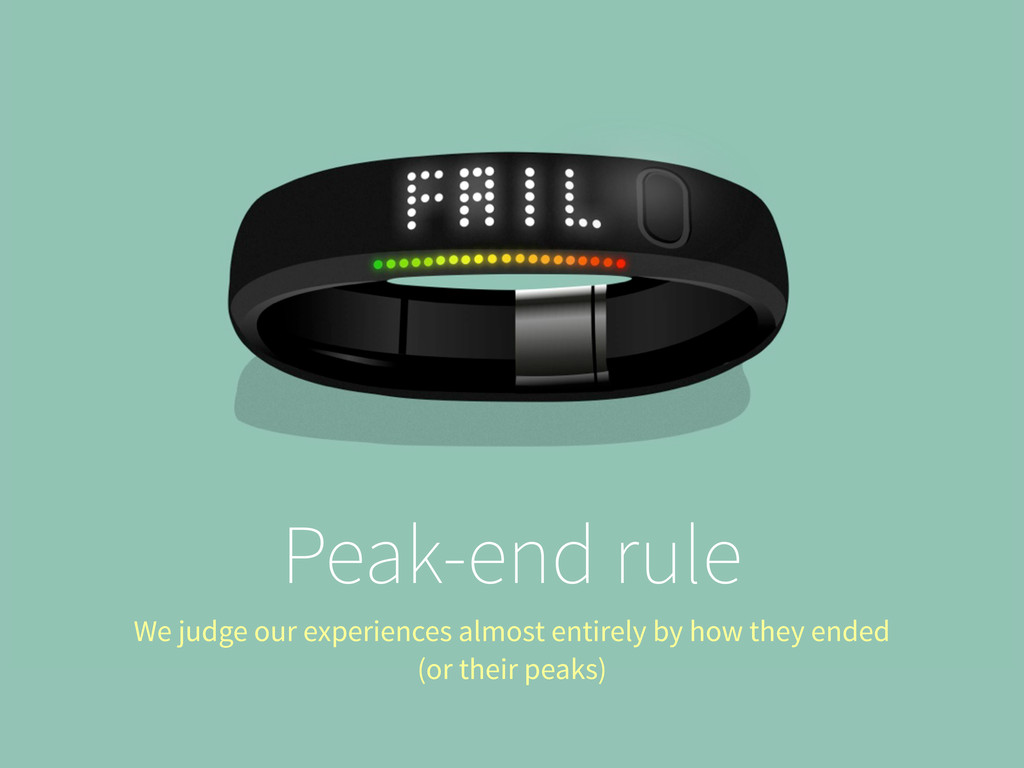 Peak-end rule We judge our experiences almost e...