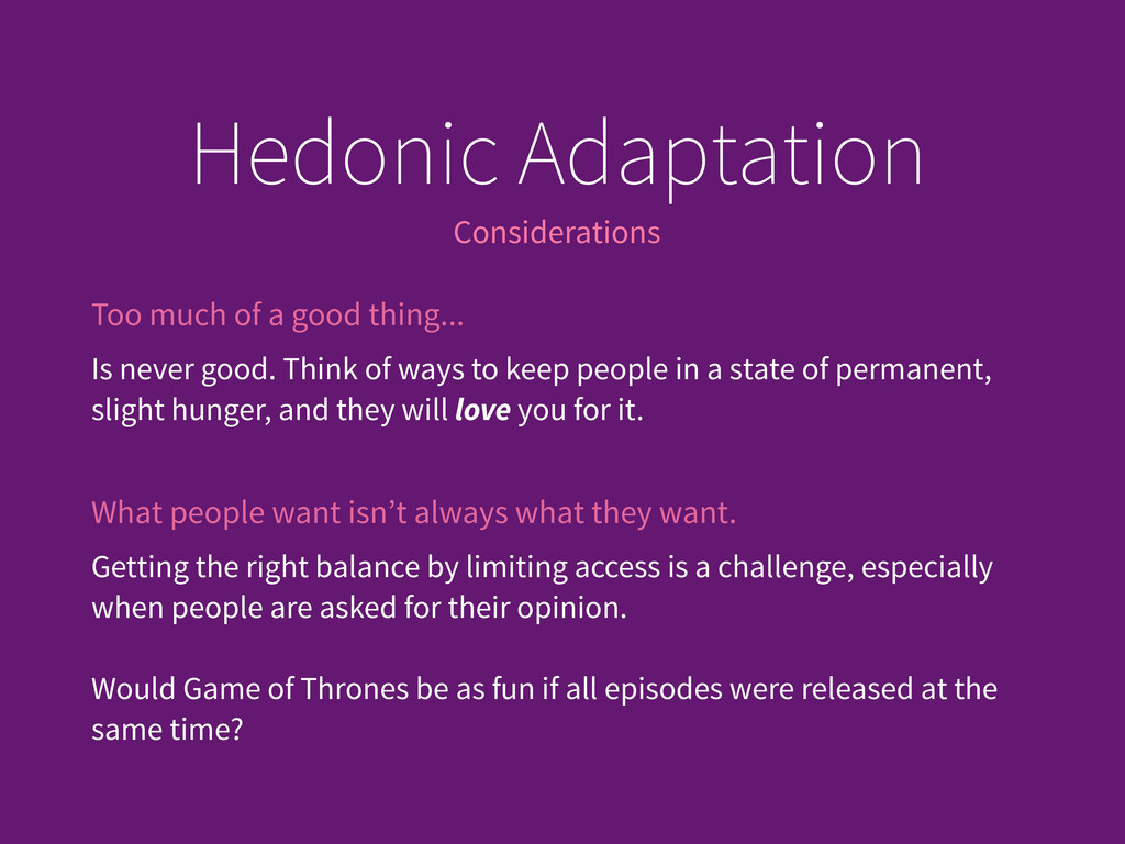 Considerations Hedonic Adaptation Too much of a...