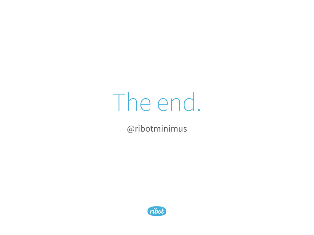 The end. @ribotminimus
