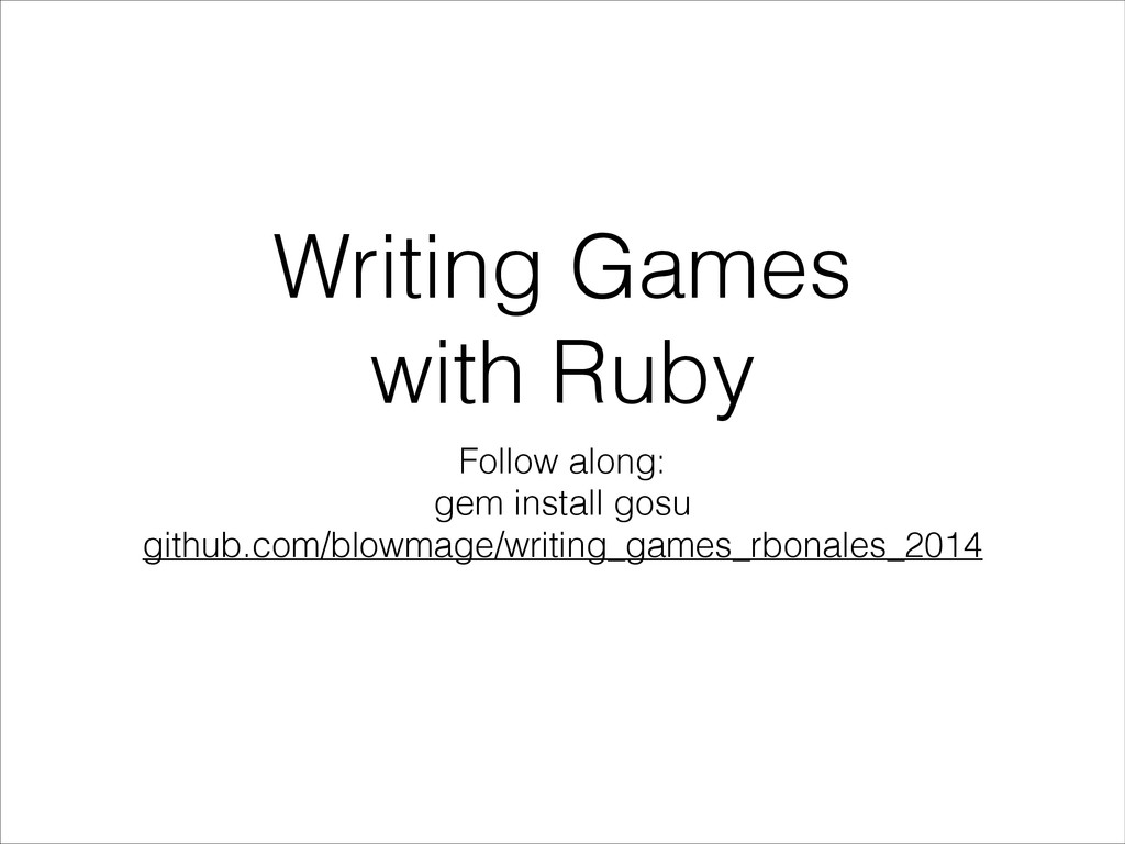 Writing Games with Ruby Follow along: gem insta...