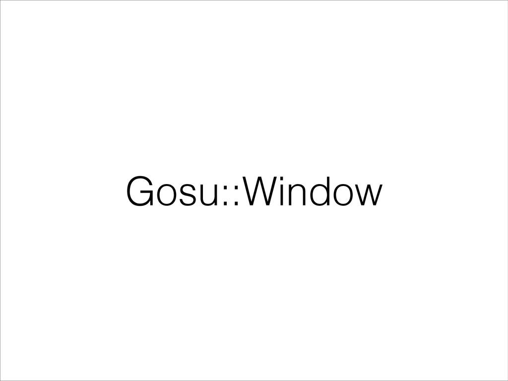 Gosu::Window