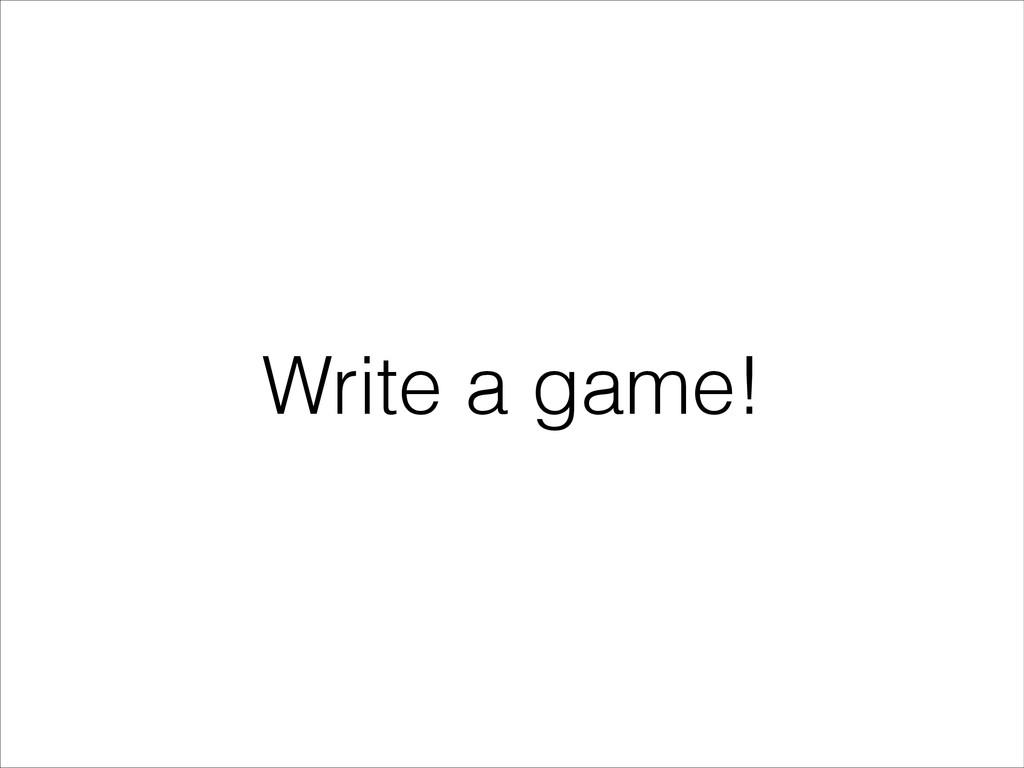 Write a game!