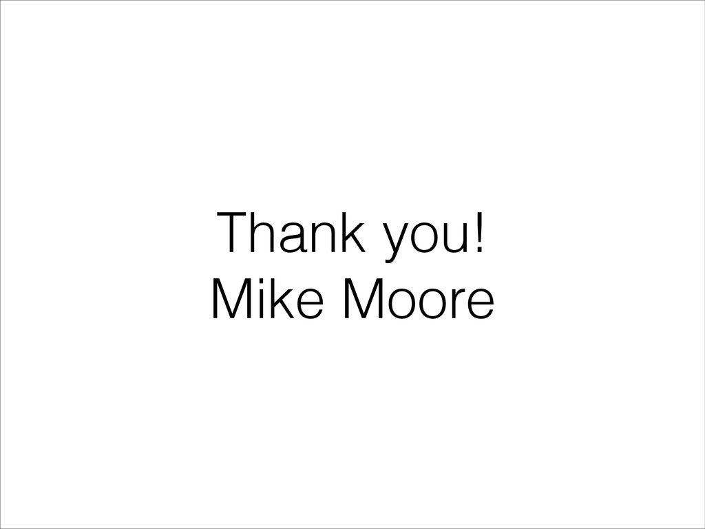 Thank you! Mike Moore