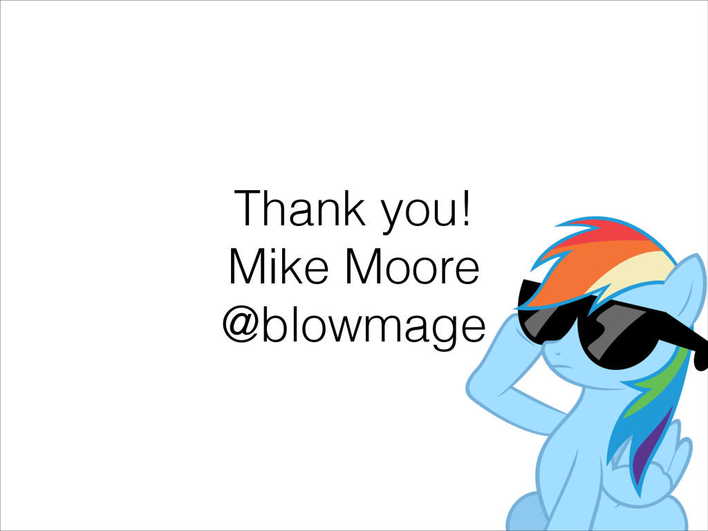 Thank you! Mike Moore @blowmage