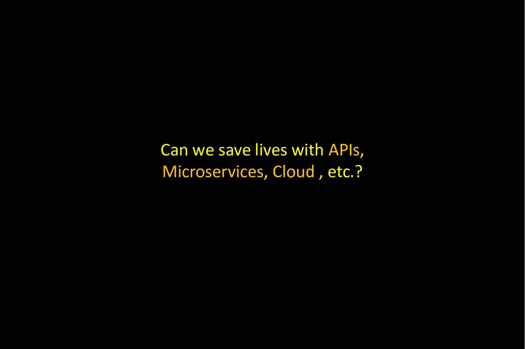 Can we save lives with APIs, Microservices, Clo...
