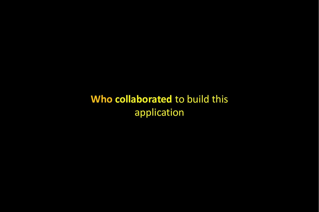Who collaborated to build this application