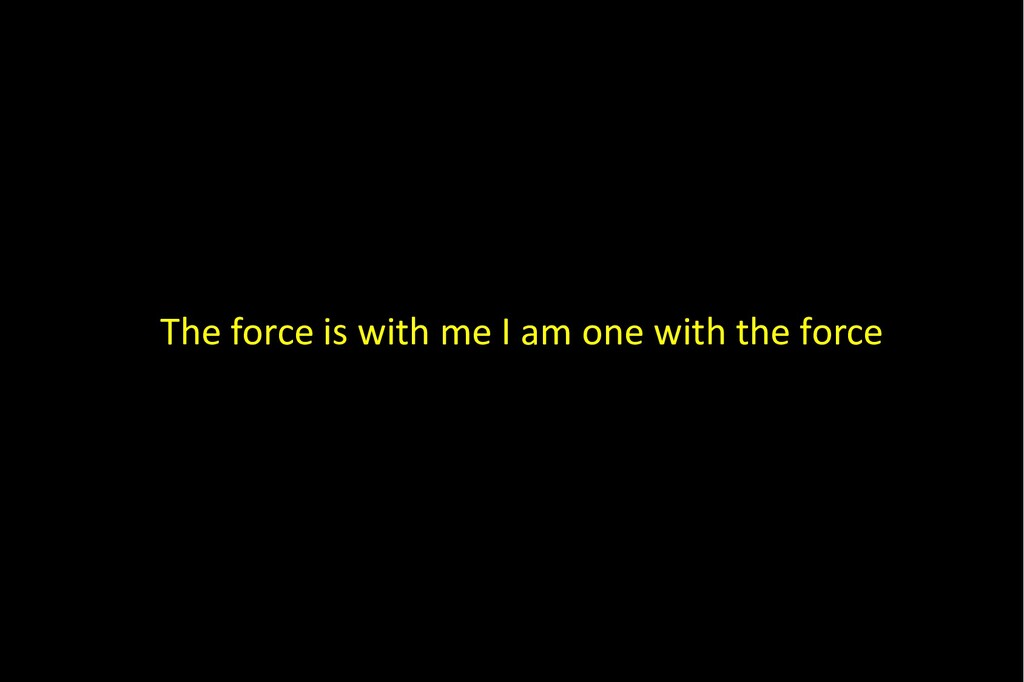 The force is with me I am one with the force