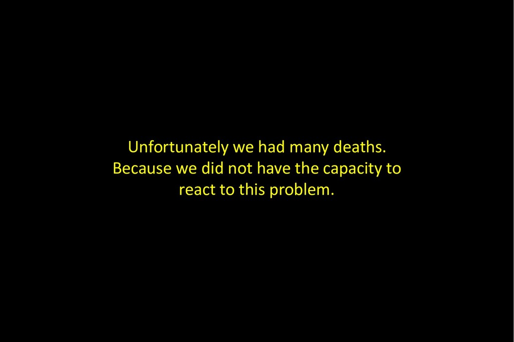 Unfortunately we had many deaths. Because we di...
