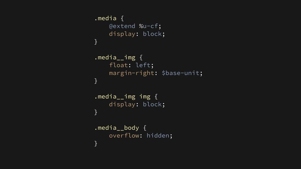 .media { @extend %u-cf; display: block; } ! .me...