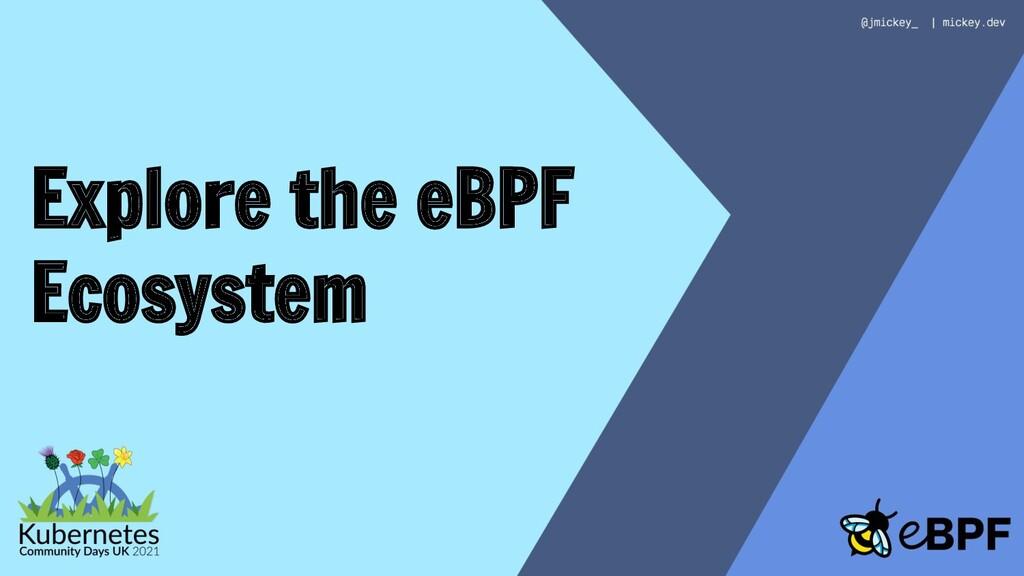 Explore the eBPF Ecosystem