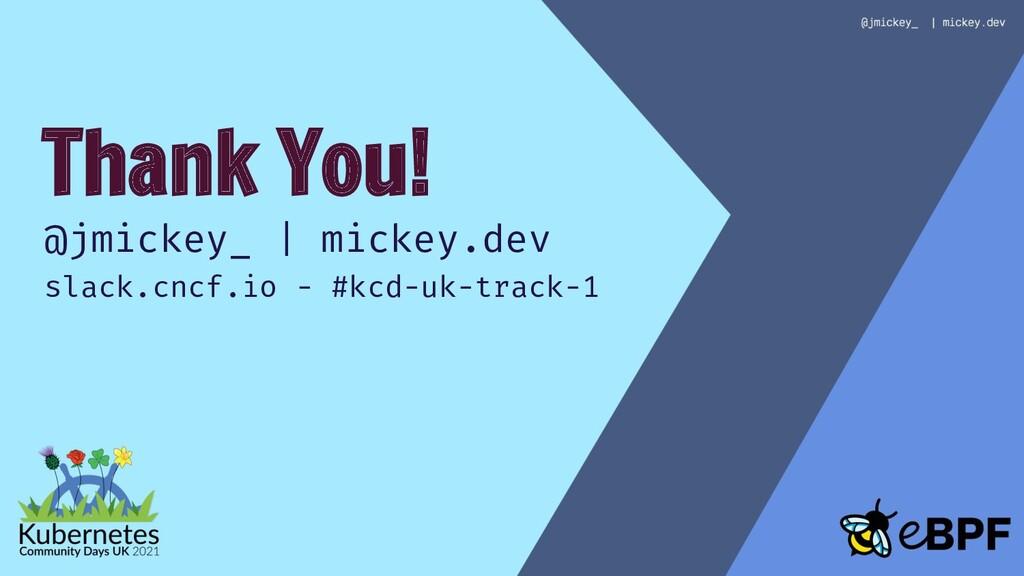 Thank You! @jmickey_   mickey.dev slack.cncf.io...