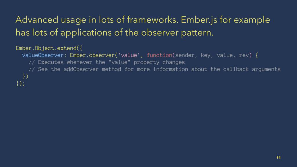 Advanced usage in lots of frameworks. Ember.js ...