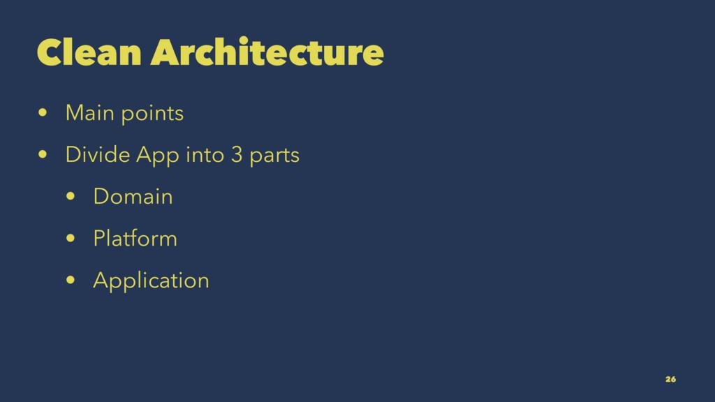 Clean Architecture • Main points • Divide App i...