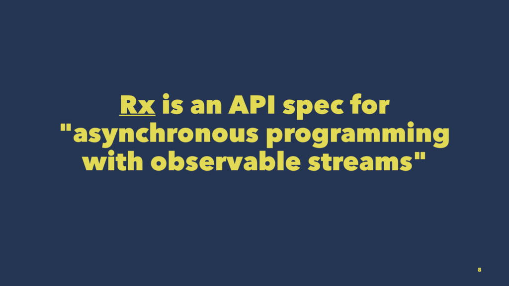 """Rx is an API spec for """"asynchronous programming..."""
