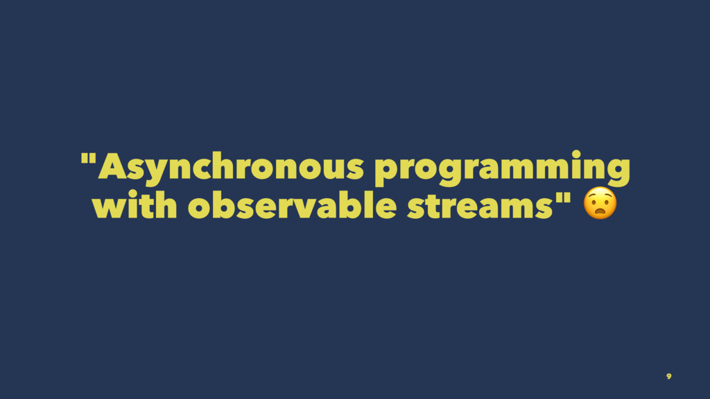 """""""Asynchronous programming with observable strea..."""
