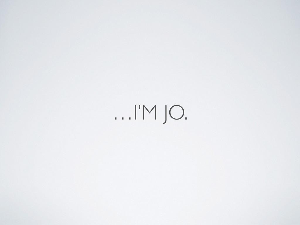 …I'M JO.