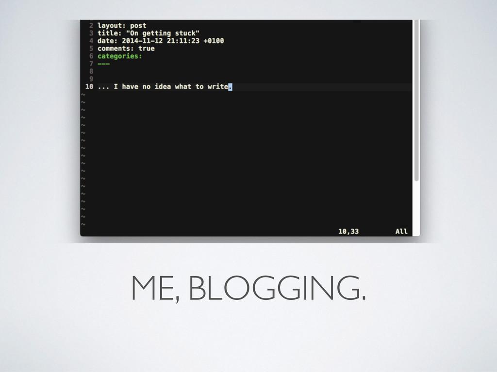 ME, BLOGGING.