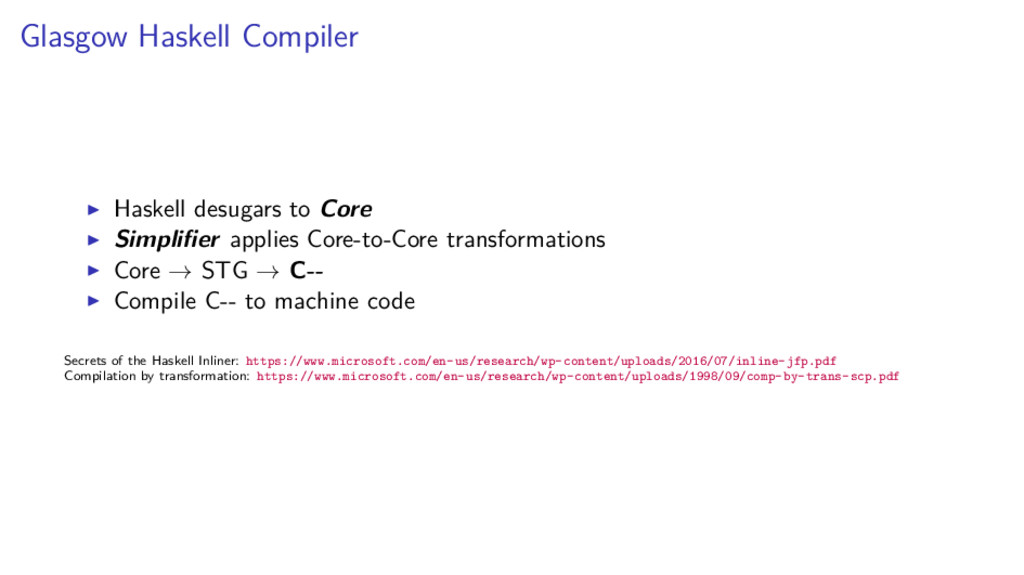 Glasgow Haskell Compiler Haskell desugars to Co...