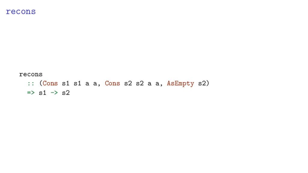 recons recons :: (Cons s1 s1 a a, Cons s2 s2 a ...
