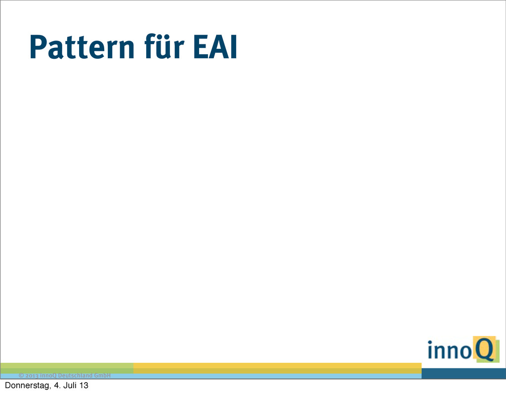 © 2013 innoQ Deutschland GmbH Pattern für EAI D...