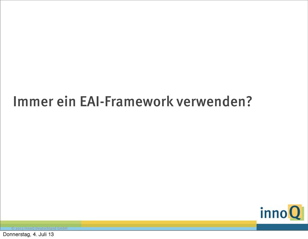 © 2013 innoQ Deutschland GmbH Immer ein EAI-Fra...