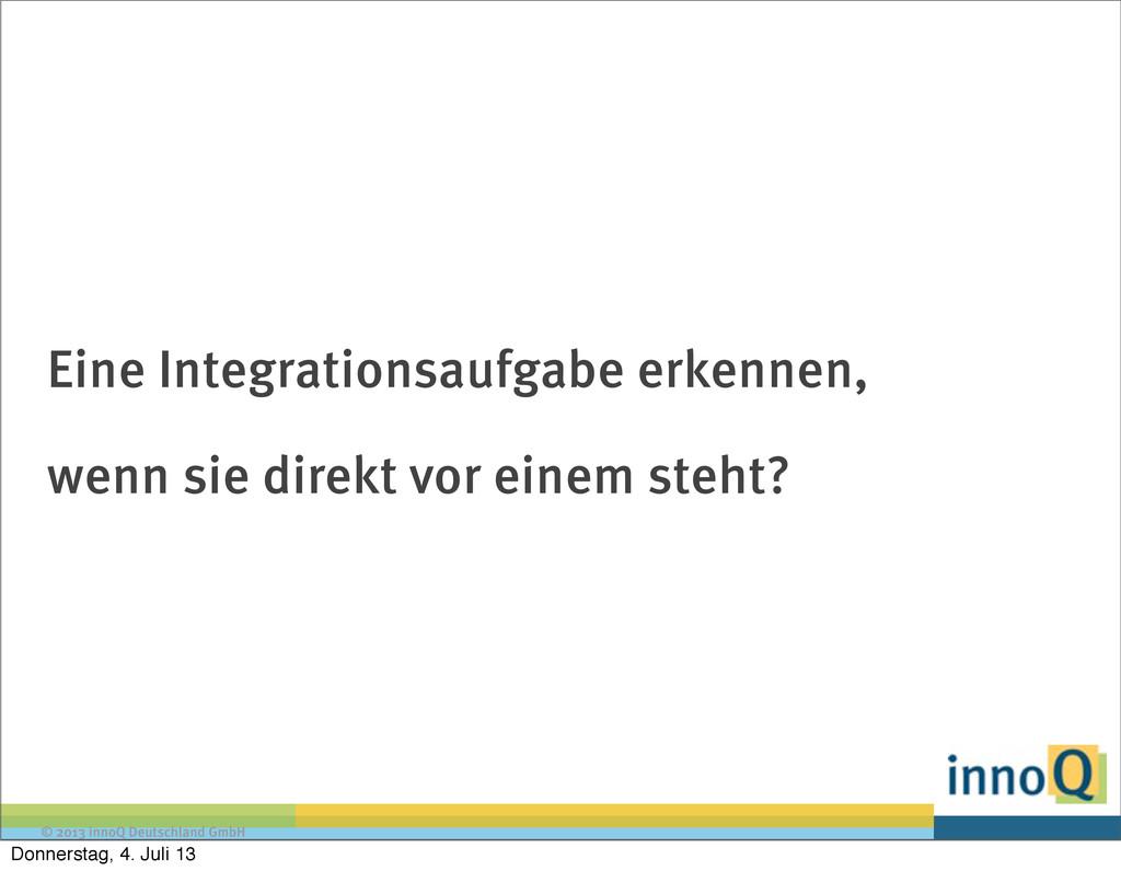 © 2013 innoQ Deutschland GmbH Eine Integrations...