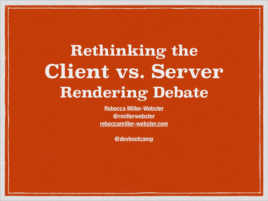 Rethinking the Client vs. Server Rendering Deba...