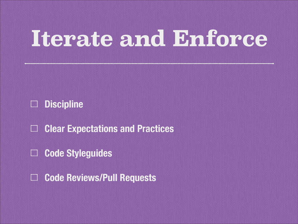 Iterate and Enforce Discipline Clear Expectatio...