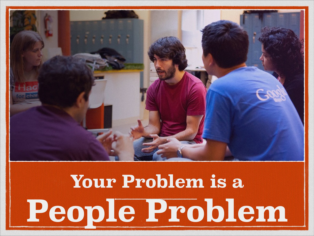 Your Problem is a People Problem