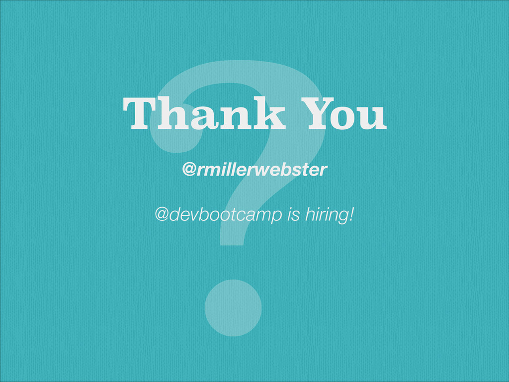 Thank You ? @rmillerwebster ! @devbootcamp is h...
