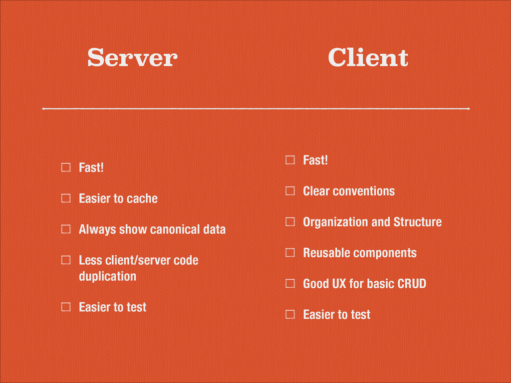 Server Fast! Clear conventions Organization and...