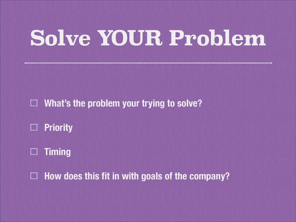 Solve YOUR Problem What's the problem your tryi...