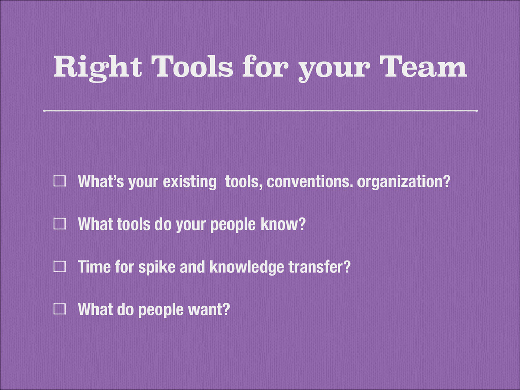 Right Tools for your Team What's your existing ...