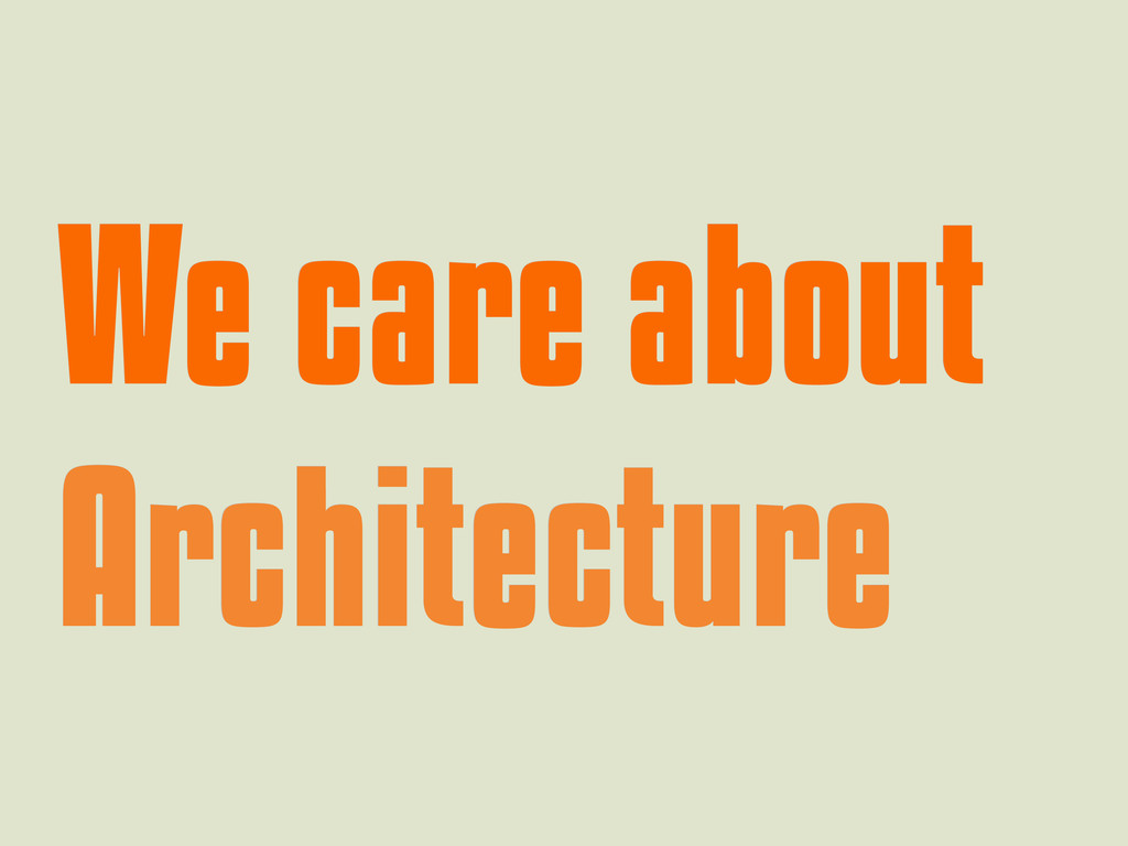 We care about We care about Architecture Archit...