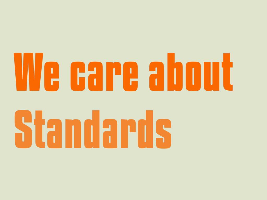 We care about We care about Standards Standards