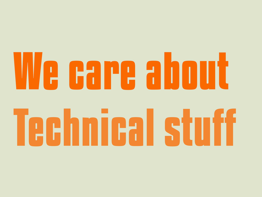 We care about We care about Technical stuff Tec...