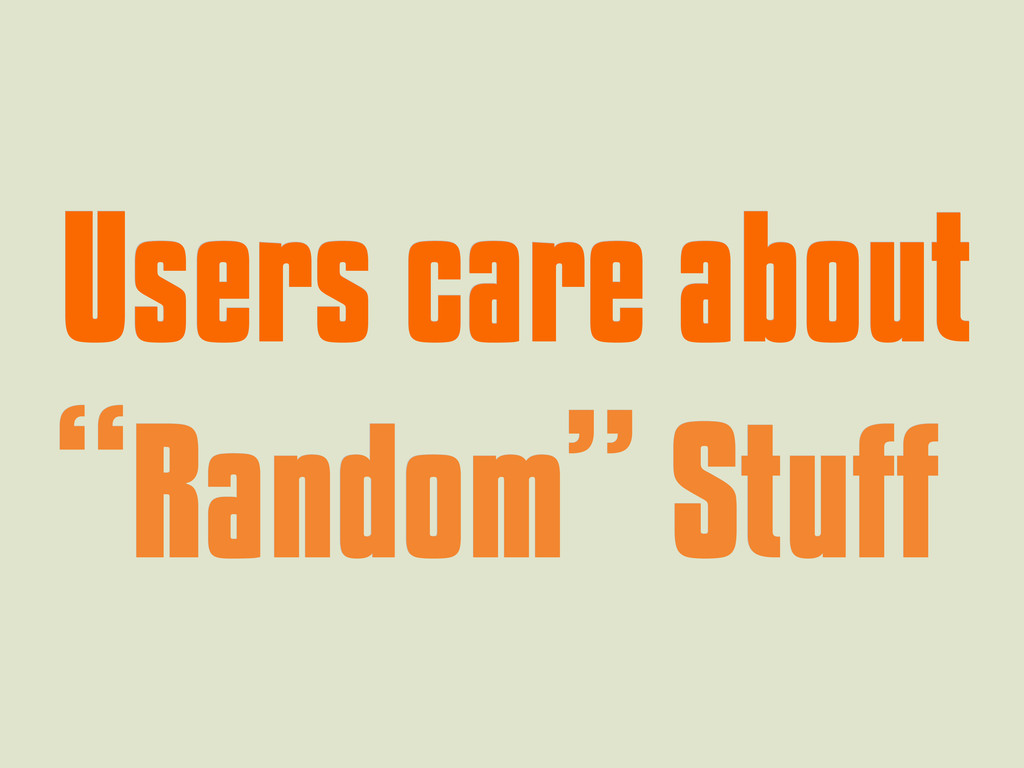 """Users care about Users care about """" """"Random"""" St..."""