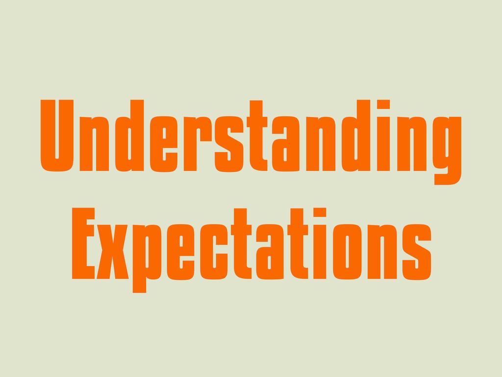 Understanding Understanding Expectations Expect...