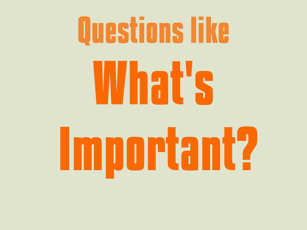 Questions like What's What's Important? Importa...