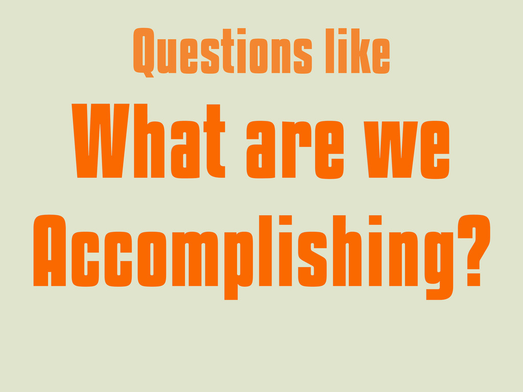 Questions like What are we What are we Accompli...