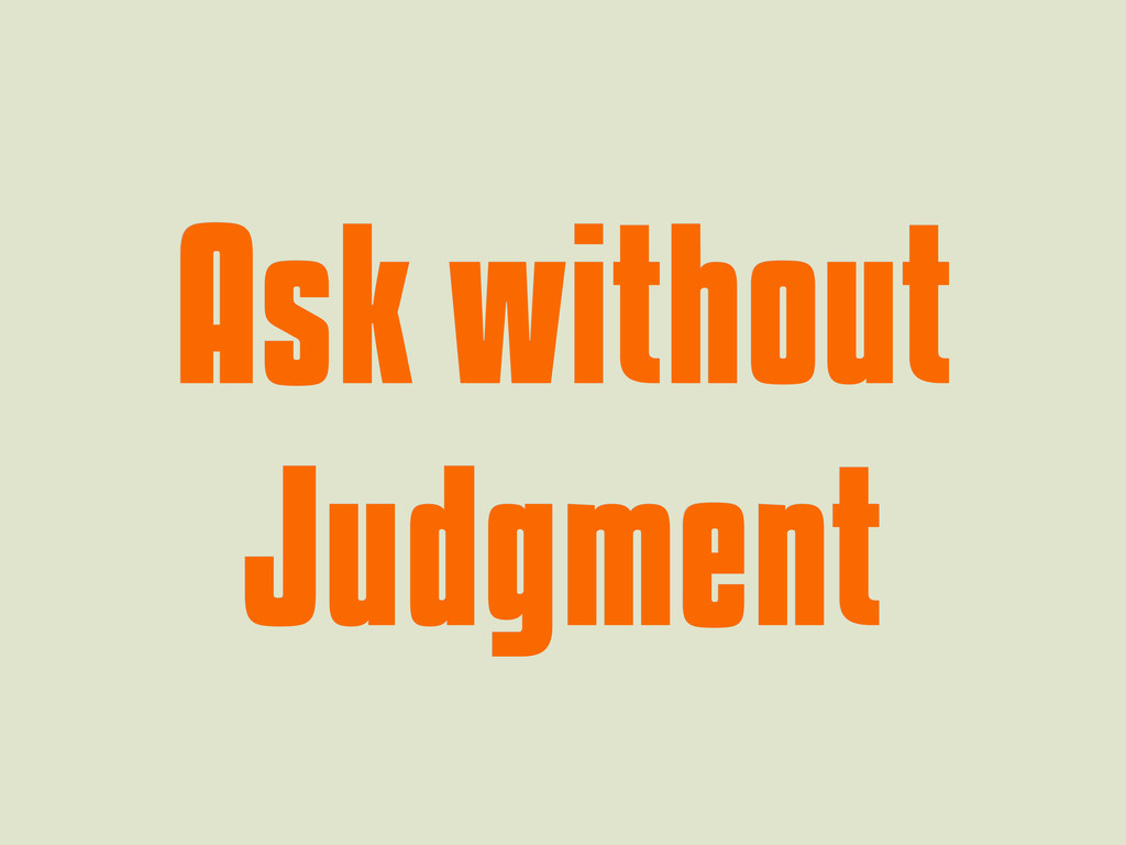 Ask without Ask without Judgment Judgment
