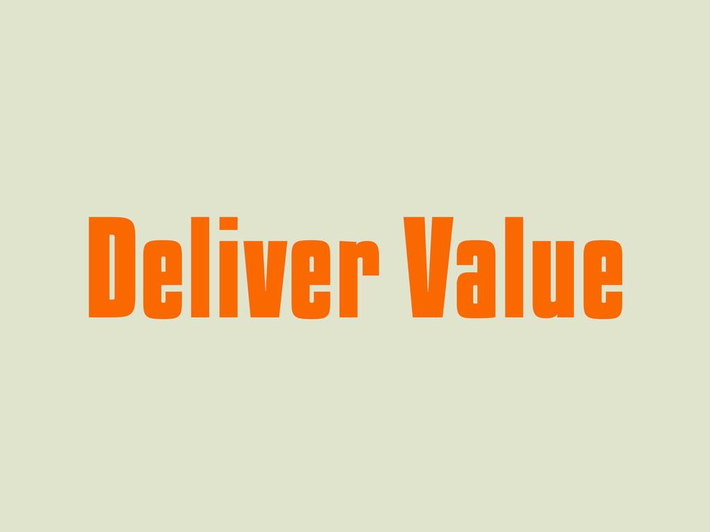 Deliver Value Deliver Value