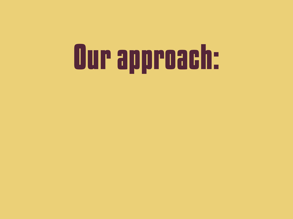 Our approach: