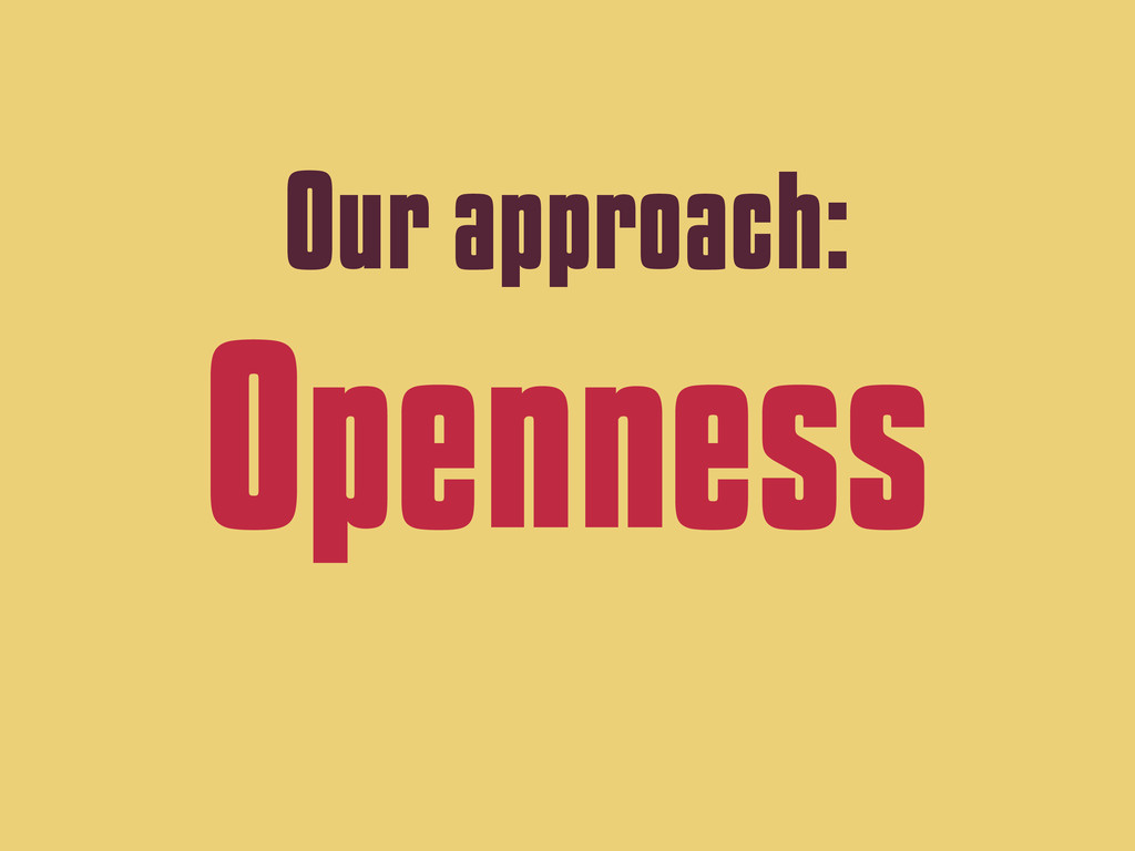 Our approach: Openness