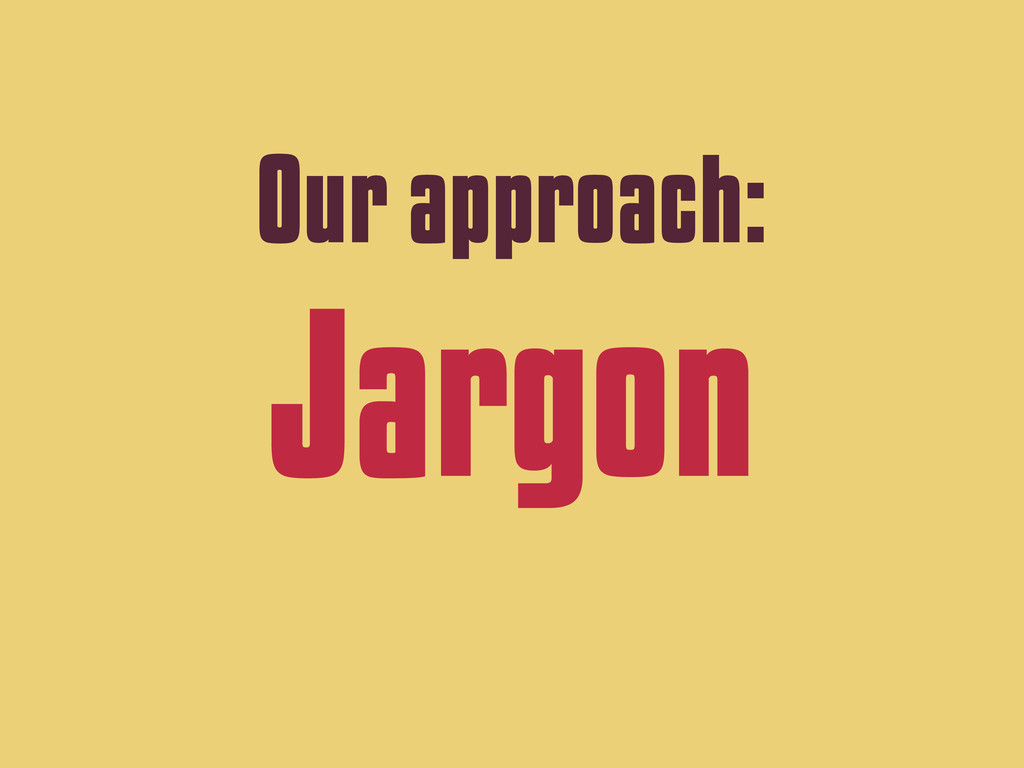 Our approach: Jargon