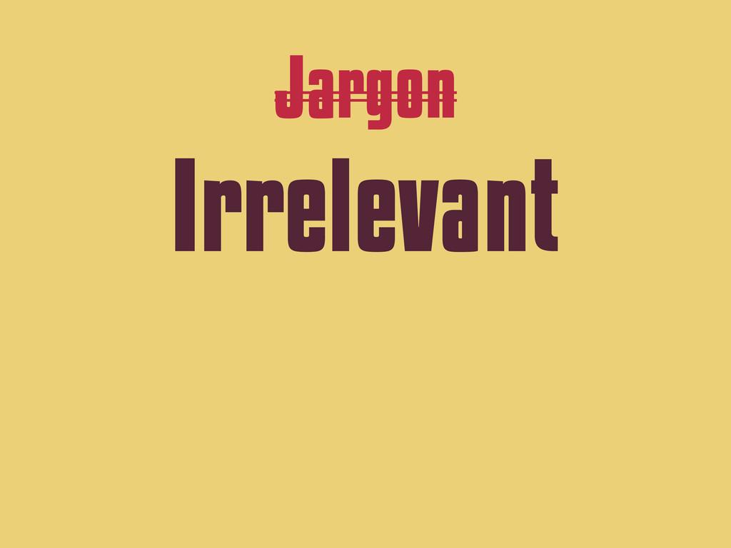 Jargon Irrelevant
